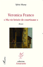 Veronica Franco Ma vie brisée de courtisane